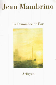 Jean Mambrino, La Penombre de l'or, Arfuyen Edit., 2002